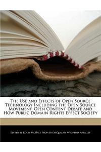 The Use and Effects of Open Source Technology Including the Open Source Movement, Open Content Debate and How Public Domain Rights Effect Society