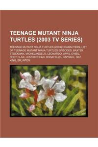 Teenage Mutant Ninja Turtles (2003 TV Series): Teenage Mutant Ninja Turtles (2003) Characters, List of Teenage Mutant Ninja Turtles Episodes