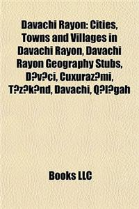 Davachi Rayon: Cities, Towns and Villages in Davachi Rayon, Davachi Rayon Geography Stubs, D V CI, Cuxuraz Mi, T Z K ND, Davachi, Q L