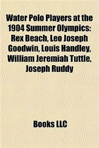 Water Polo Players at the 1904 Summer Olympics: Rex Beach, Leo Joseph Goodwin, Louis Handley, William Jeremiah Tuttle, Joseph Ruddy