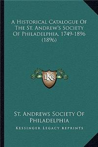 A Historical Catalogue of the St. Andrew's Society of Philadelphia, 1749-1896 (1896)