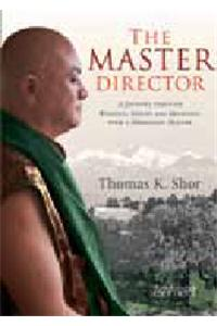 The Master Director: A Journey through Politics, Doubt andDevotion with a Himalayan Master