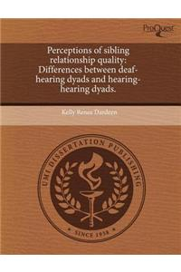 Perceptions of Sibling Relationship Quality: Differences Between Deaf-Hearing Dyads and Hearing-Hearing Dyads.
