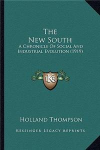 The New South the New South: A Chronicle of Social and Industrial Evolution (1919) a Chronicle of Social and Industrial Evolution (1919)