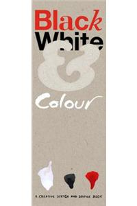 Black White & Colour: A Creative Sketch and Doodle Book