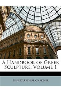 A Handbook of Greek Sculpture, Volume 1