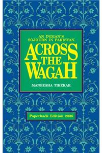 Across the Wagah : An Indian's Sojourn in Pakistan