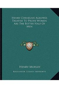Henry Cornelius Agrippa's Treatise to Prove Women Are the Better Half of Men