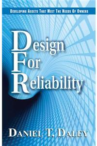 Design for Reliabiliity: Developing Assets That Meet the Needs of Owners