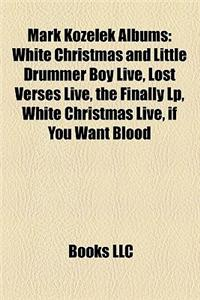 Mark Kozelek Albums: White Christmas and Little Drummer Boy Live, Lost Verses Live, the Finally LP, White Christmas Live, If You Want Blood