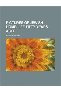 Pictures of Jewish Home-Life Fifty Years Ago