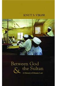 Between God and the Sultan: An Historical Introduction to Islamic Law