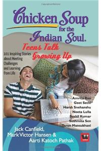 Chicken Soup for the Indian Soul : Teens Talk Growing Up