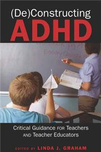 (De)Constructing ADHD: Critical Guidance for Teachers and Teacher Educators