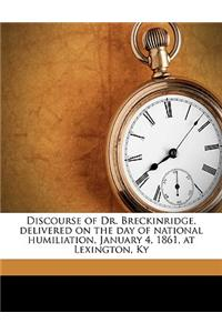 Discourse of Dr. Breckinridge, Delivered on the Day of National Humiliation, January 4, 1861, at Lexington, KY