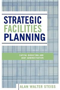 Strategic Facilities Planning: Capital Budgeting and Debt Administration