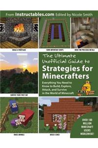The Ultimate Unofficial Guide to Strategies for Minecrafters: Everything You Need to Know to Build, Explore, Attack, and Survive in the World of Minec