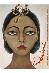 In Wonderland: The Surrealist Adventures of Women Artists in Mexico and the United States