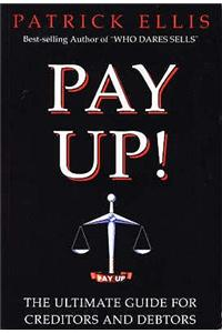 Pay Up!: The Ultimate Guide for Creditors and Debtors
