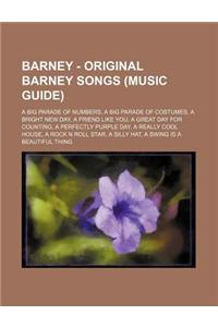 Barney - Original Barney Songs (Music Guide): A Big Parade of Numbers, a Big Parade of Costumes, a Bright New Day, a Friend Like You, a Great Day for