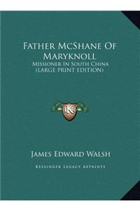 Father McShane of Maryknoll: Missioner in South China (Large Print Edition)