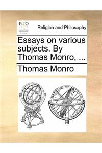 Essays on various subjects. By Thomas Monro, ...