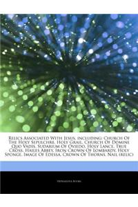 Articles on Relics Associated with Jesus, Including: Church of the Holy Sepulchre, Holy Grail, Church of Domine Quo Vadis, Sudarium of Oviedo, Holy La