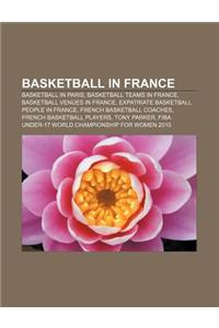 Basketball in France: Basketball in Paris, Basketball Teams in France, Basketball Venues in France, Expatriate Basketball People in France
