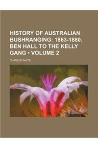 History of Australian Bushranging (Volume 2); 1863-1880. Ben Hall to the Kelly Gang