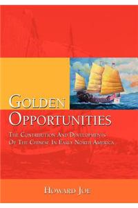 Golden Opportunities - The Contribution and Developments of the Chinese in Early North America