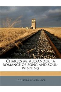 Charles M. Alexander: A Romance of Song and Soul-Winning