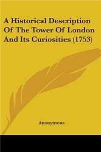 A Historical Description of the Tower of London and Its Curiosities (1753)