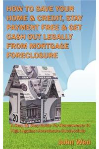 How to Save Your Home & Credit, Stay Payment Free & Get Cash Out Legally from Mortgage Foreclosure