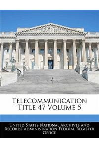 Telecommunication Title 47 Volume 5