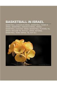 Basketball in Israel: Basketball Leagues in Israel, Basketball Teams in Israel, Basketball Venues in Israel, Israeli Basketball Coaches