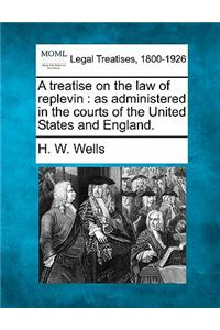 A Treatise on the Law of Replevin: As Administered in the Courts of the United States and England.