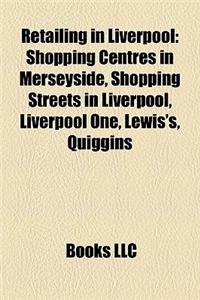Retailing in Liverpool: Shopping Centres in Merseyside, Shopping Streets in Liverpool, Liverpool One, Lewis's, Quiggins