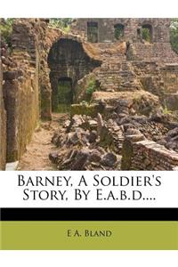 Barney, a Soldier's Story, by E.A.B.D....