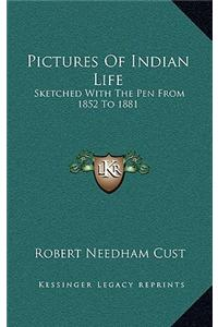 Pictures of Indian Life: Sketched with the Pen from 1852 to 1881