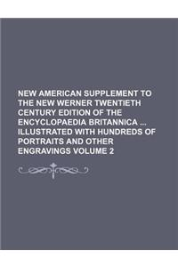 New American Supplement to the New Werner Twentieth Century Edition of the Encyclopaedia Britannica Illustrated with Hundreds of Portraits and Other E