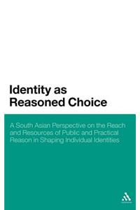 Identity as Reasoned Choice: A South Asian Perspective on the Reach and Resources of Public and Practical Reason in Shaping Individual Identities