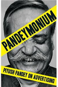 Pandeymonium : Piyush Pandey on Advertising