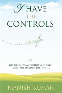 I Have the Controls: Get Off Life's Autopilot and Take Control of Your Destiny