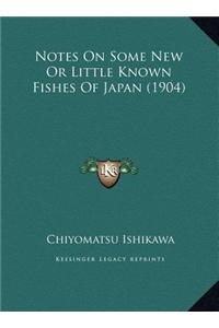 Notes on Some New or Little Known Fishes of Japan (1904)