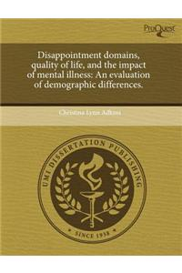 Disappointment Domains, Quality of Life, and the Impact of Mental Illness: An Evaluation of Demographic Differences.