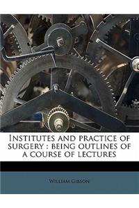 Institutes and Practice of Surgery: Being Outlines of a Course of Lectures