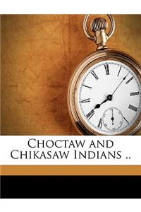 Choctaw and Chikasaw Indians .. Volume 1