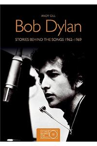 Bob Dylan: Stories Behind the Songs 1962-1969