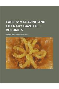 Ladies' Magazine and Literary Gazette (Volume 5)