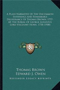 A Plain Narrative of the Uncommon Sufferings and Remarkable a Plain Narrative of the Uncommon Sufferings and Remarkable Deliverance of Thomas Brown, 1